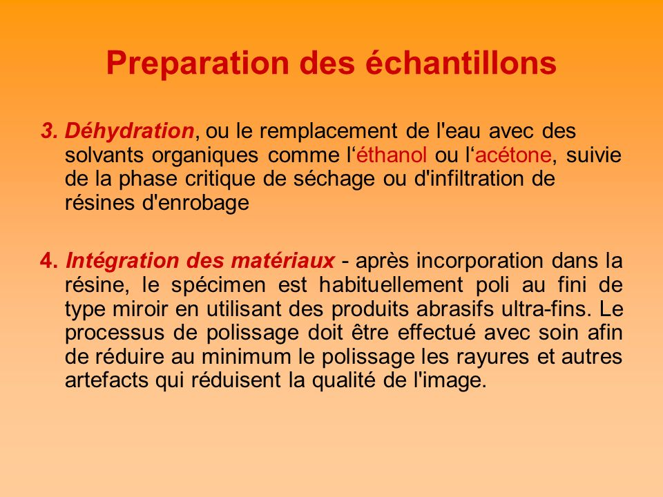 Preparation des échantillons 3. Déhydration, ou le remplacement de l'eau avec des solvants organiques comme léthanol ou lacétone, suivie de la phase c