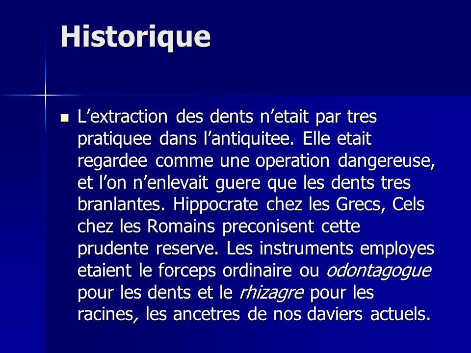 Historique Lextraction des dents netait par tres pratiquee dans lantiquitee. Elle etait regardee comme une operation dangereuse, et lon nenlevait guer