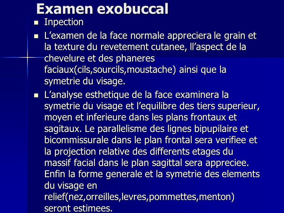 Examen exobuccal Inpection Inpection Lexamen de la face normale appreciera le grain et la texture du revetement cutanee, llaspect de la chevelure et d