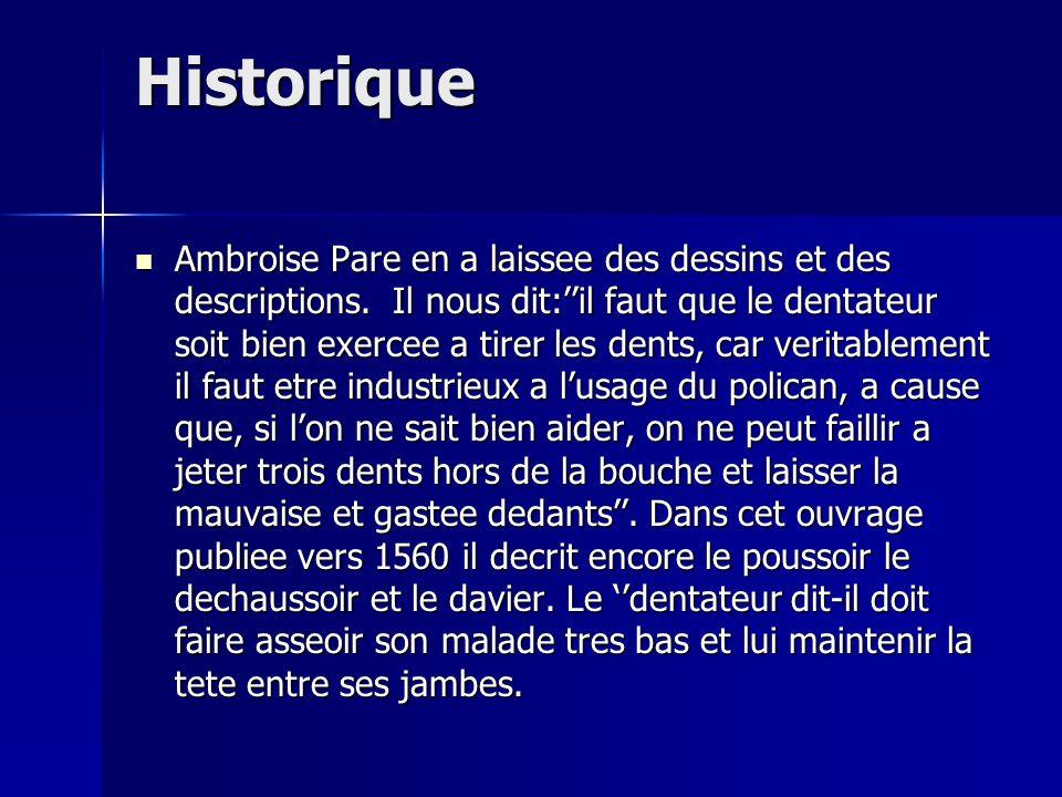 Historique Ambroise Pare en a laissee des dessins et des descriptions. Il nous dit:il faut que le dentateur soit bien exercee a tirer les dents, car v