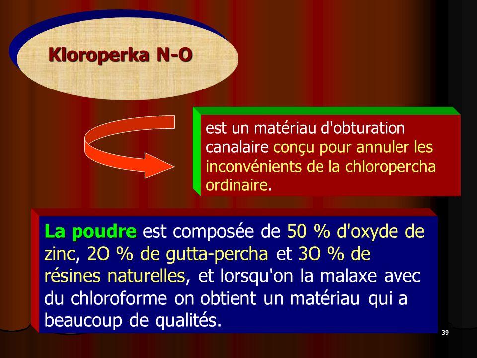 39 Kloroperka N-O La poudre La poudre est composée de 50 % d'oxyde de zinc, 2O % de gutta-percha et 3O % de résines naturelles, et lorsqu'on la malaxe