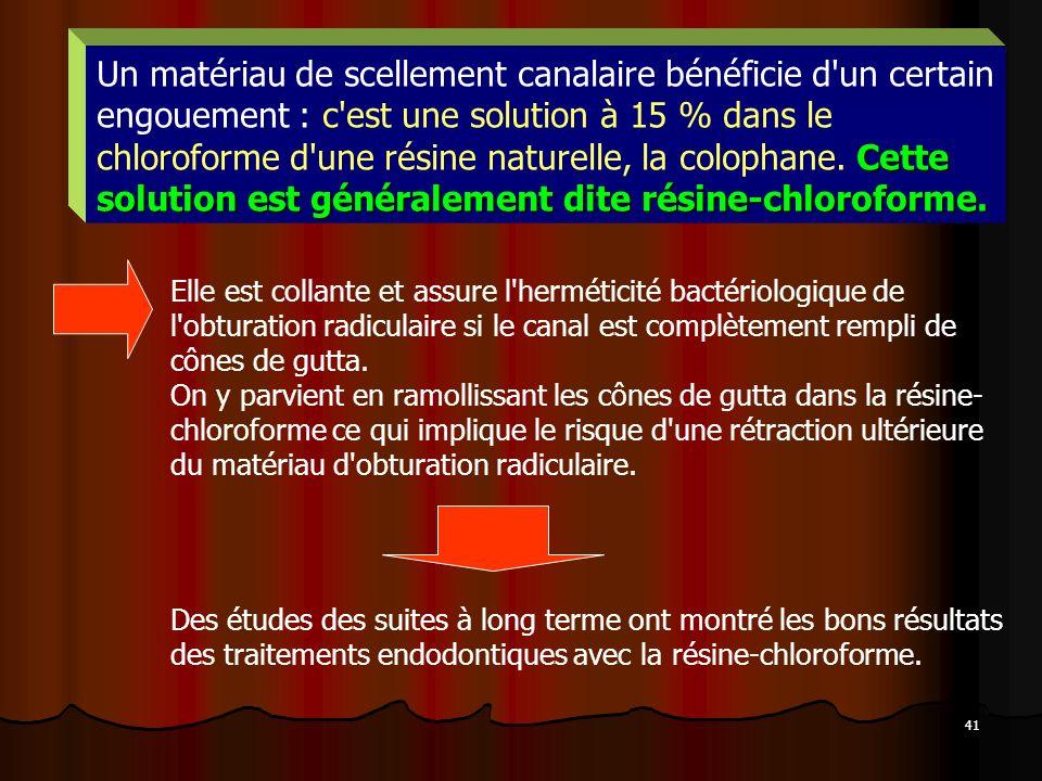 41 Cette solution est généralement dite résine-chloroforme. Un matériau de scellement canalaire bénéficie d'un certain engouement : c'est une solution