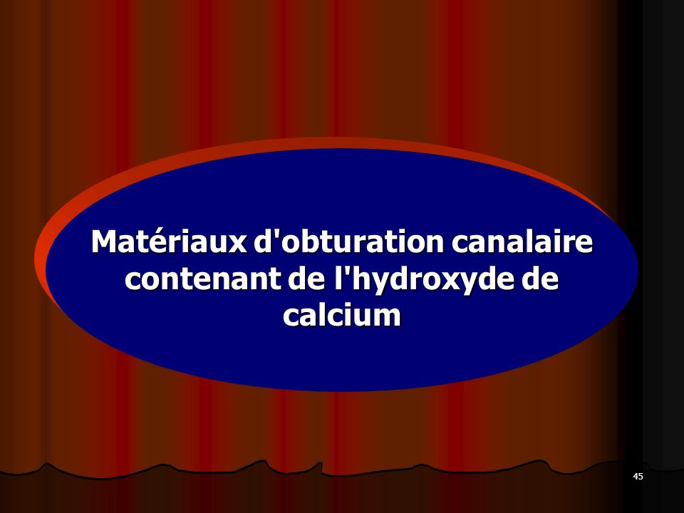 45 Matériaux d'obturation canalaire contenant de l'hydroxyde de calcium