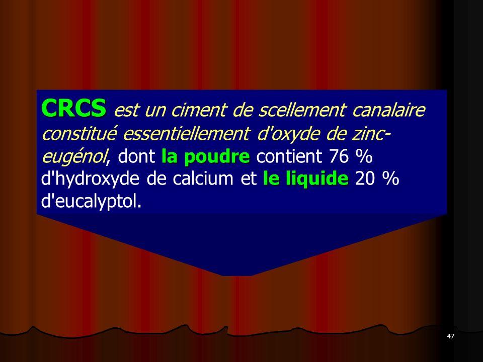 47 CRCS la poudre le liquide CRCS est un ciment de scellement canalaire constitué essentiellement d'oxyde de zinc- eugénol, dont la poudre contient 76