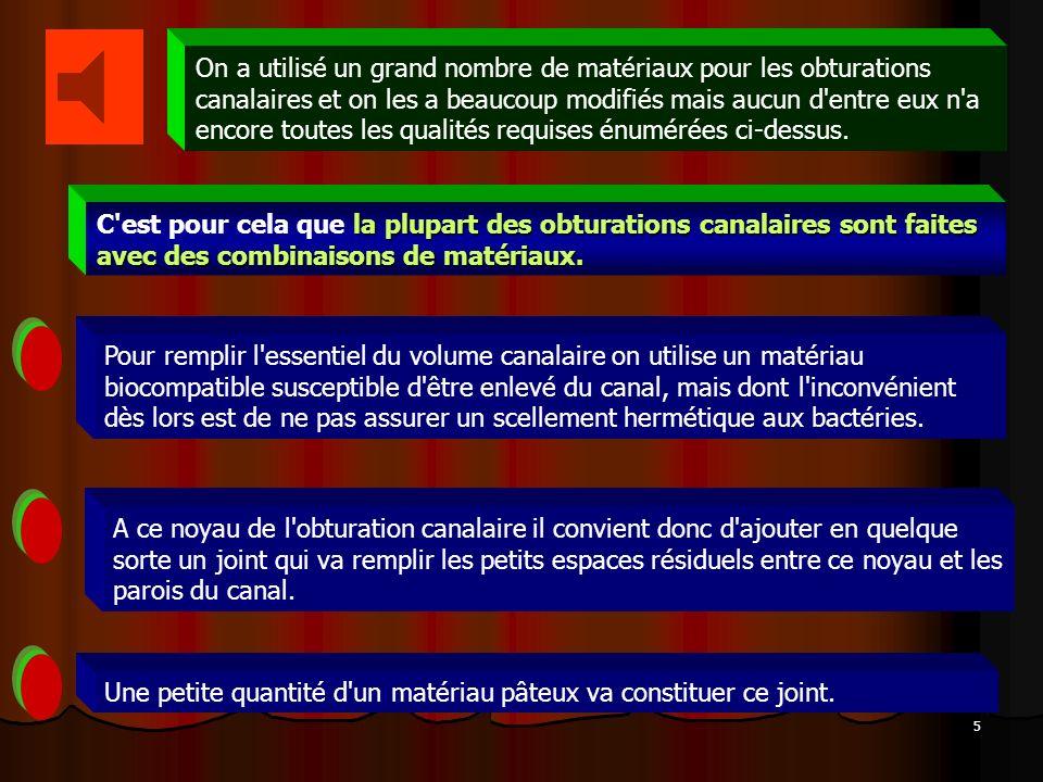 6 Les matériaux d obturation canalaire peuvent être classés en deux catégories : les matériaux pour le noyau de l obturation (ou matériaux de base) les matériaux pour le scellement de l obturation.