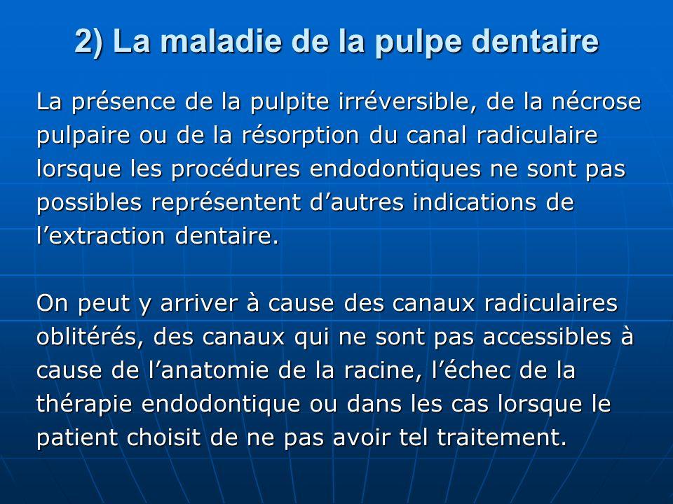 2) La maladie de la pulpe dentaire La présence de la pulpite irréversible, de la nécrose pulpaire ou de la résorption du canal radiculaire lorsque les