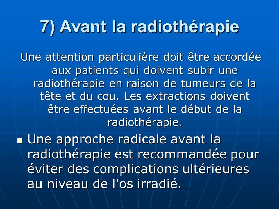 7) Avant la radiothérapie Une attention particulière doit être accordée aux patients qui doivent subir une radiothérapie en raison de tumeurs de la tê