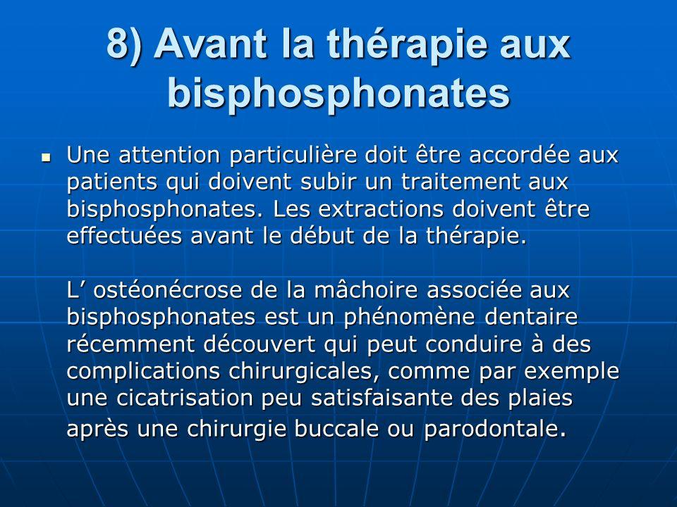 8) Avant la thérapie aux bisphosphonates Une attention particulière doit être accordée aux patients qui doivent subir un traitement aux bisphosphonate