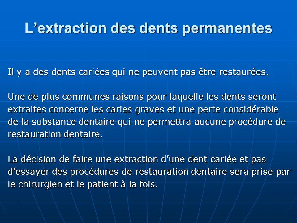 Lextraction des dents permanentes Il y a des dents cariées qui ne peuvent pas être restaurées. Une de plus communes raisons pour laquelle les dents se