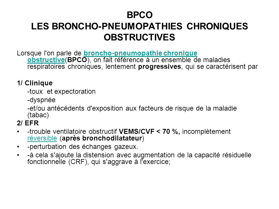BPCO LES BRONCHO-PNEUMOPATHIES CHRONIQUES OBSTRUCTIVES Lorsque l'on parle de broncho-pneumopathie chronique obstructive(BPCO), on fait référence à un