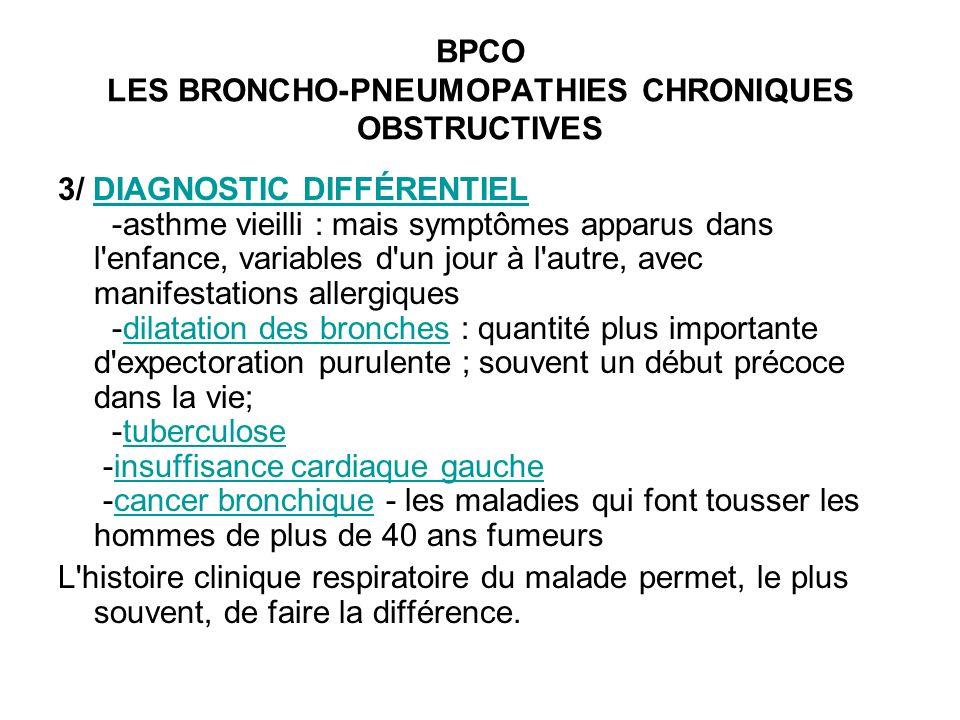 BPCO LES BRONCHO-PNEUMOPATHIES CHRONIQUES OBSTRUCTIVES 3/ DIAGNOSTIC DIFFÉRENTIEL -asthme vieilli : mais symptômes apparus dans l'enfance, variables d