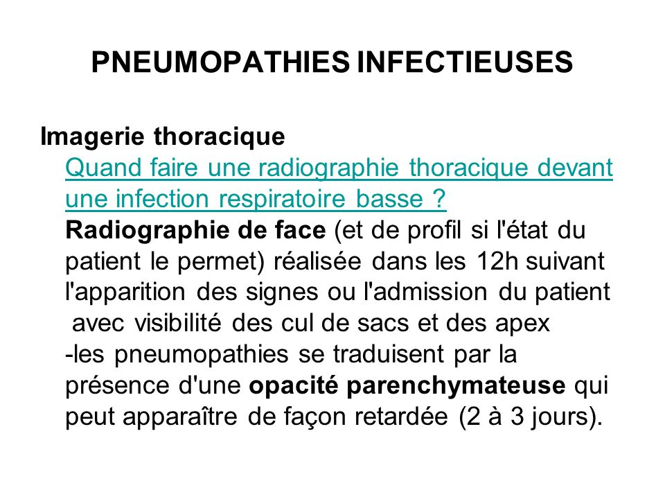 PNEUMOPATHIES INFECTIEUSES Imagerie thoracique Quand faire une radiographie thoracique devant une infection respiratoire basse ? Radiographie de face
