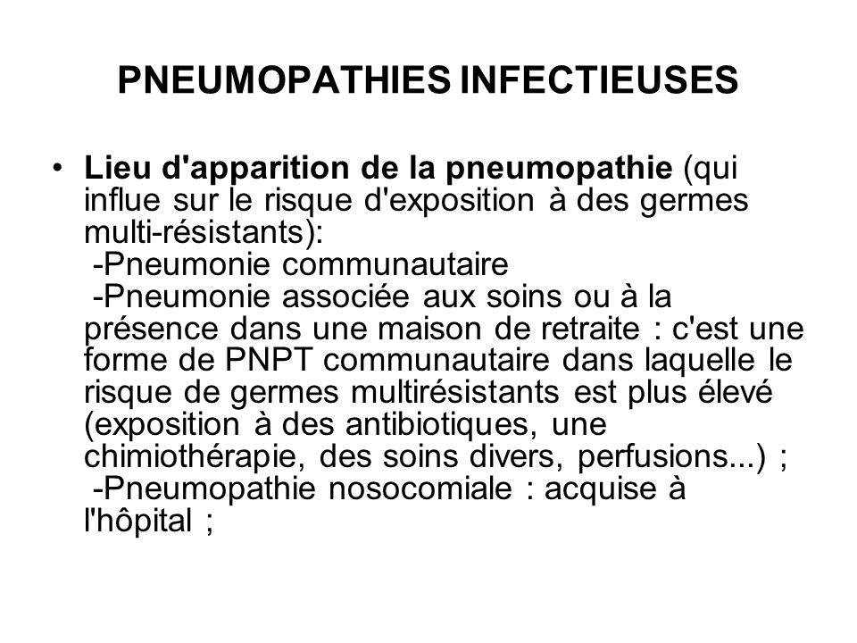 PNEUMOPATHIES INFECTIEUSES Lieu d'apparition de la pneumopathie (qui influe sur le risque d'exposition à des germes multi-résistants): -Pneumonie comm