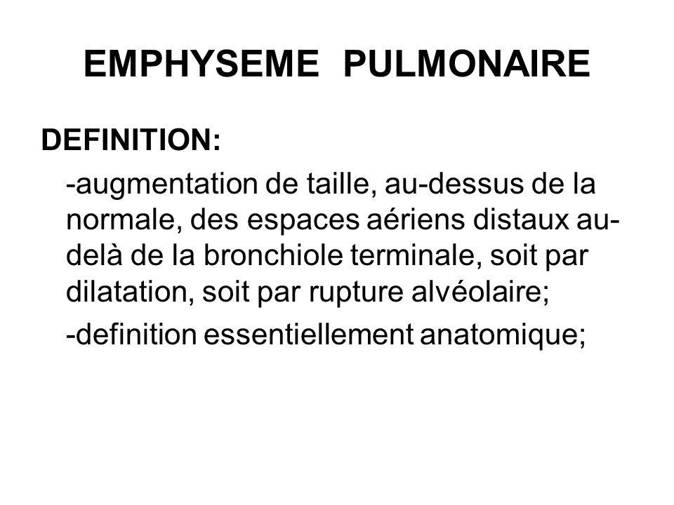 EMPHYSEME PULMONAIRE DEFINITION: -augmentation de taille, au-dessus de la normale, des espaces aériens distaux au- delà de la bronchiole terminale, so