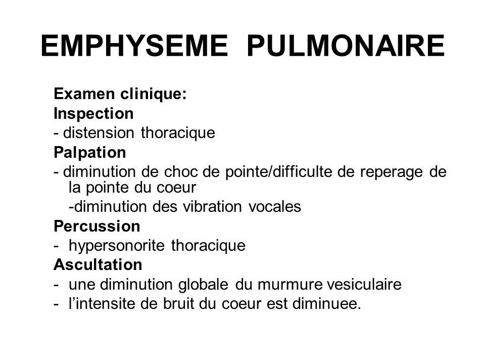 EMPHYSEME PULMONAIRE Examen radiologique –lexistence dune distension; Sur le cliché de face: -laplatissement des deux coupoles diaphragmatiques; -les espaces intercostaux sont elargis; -hyperclarite pulmonaire Sur le cliché de profil: -labaissement et laplatissement des deux coupoles diaphragmatiques.