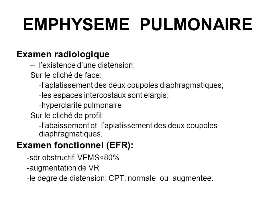 EMPHYSEME PULMONAIRE Examen radiologique –lexistence dune distension; Sur le cliché de face: -laplatissement des deux coupoles diaphragmatiques; -les