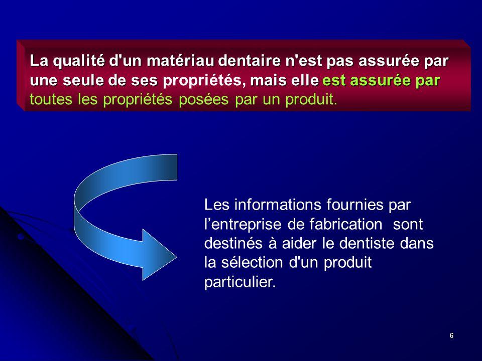 6 La qualité d'un matériau dentaire n'est pas assurée par une seule de ses mais elle est assurée par La qualité d'un matériau dentaire n'est pas assur