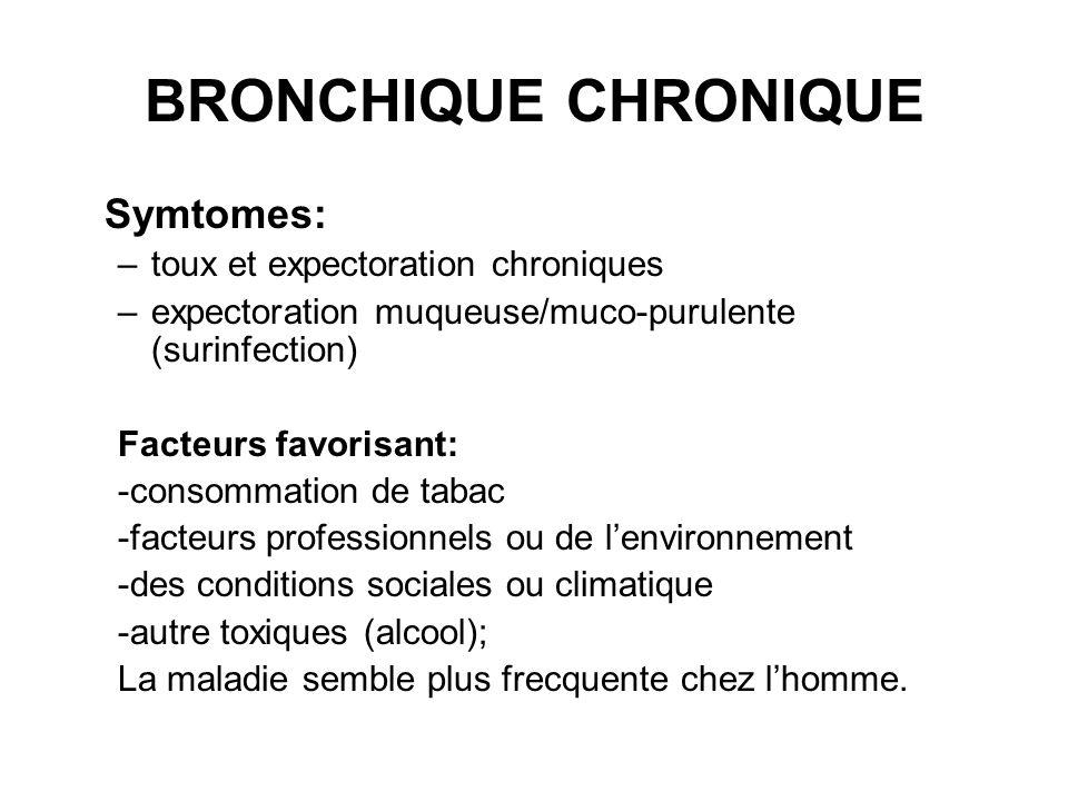 BRONCHIQUE CHRONIQUE Examen clinique: -est souvent et longtemps strictement normal; -episodes de surinfection: -rales bronchique (ronchus ou sibilants) Examen biologiques: -lhemogramme: - leucocitose -exmination des crachats: - des germes bacterienes