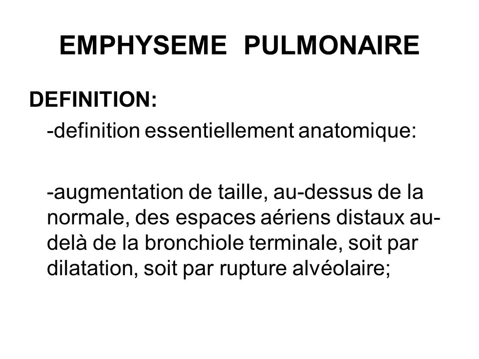 EMPHYSEME PULMONAIRE Symtomes: -dyspnee deffort pour un effort de moins en moins imporrtant; -cette dyspnee peut evoluer de facon tres progressive ou paradoxalement sinstaller en quelques mois.