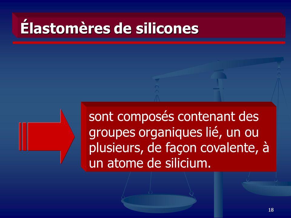 18 Élastomères de silicones sont composés contenant des groupes organiques lié, un ou plusieurs, de façon covalente, à un atome de silicium.