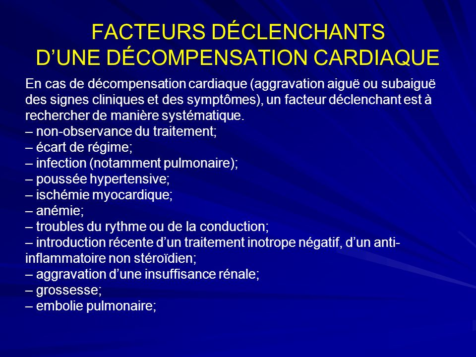 FACTEURS DÉCLENCHANTS DUNE DÉCOMPENSATION CARDIAQUE En cas de décompensation cardiaque (aggravation aiguë ou subaiguë des signes cliniques et des symptômes), un facteur déclenchant est à rechercher de manière systématique.