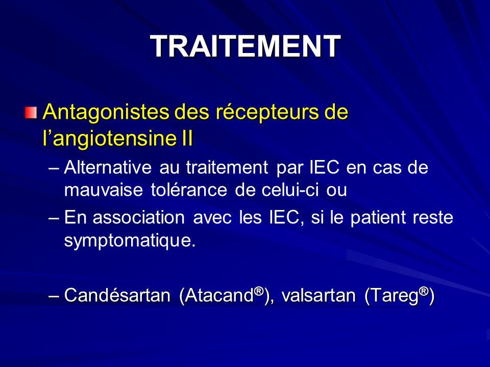 TRAITEMENT Antagonistes des récepteurs de langiotensine II – –Alternative au traitement par IEC en cas de mauvaise tolérance de celui-ci ou – –En association avec les IEC, si le patient reste symptomatique.