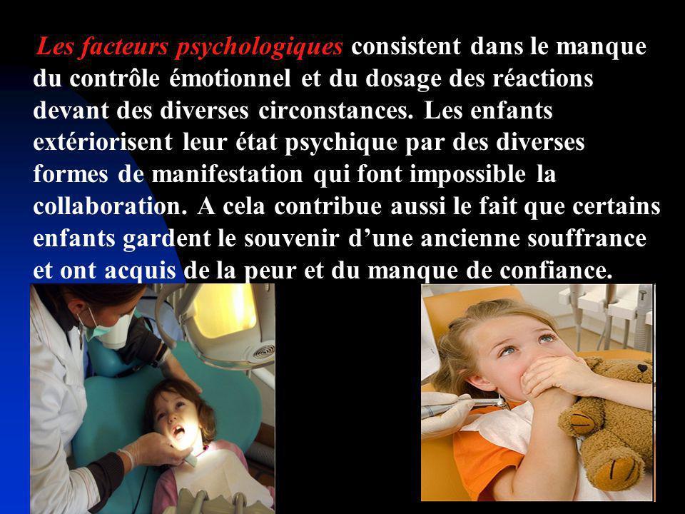 Les facteurs psychologiques consistent dans le manque du contrôle émotionnel et du dosage des réactions devant des diverses circonstances. Les enfants