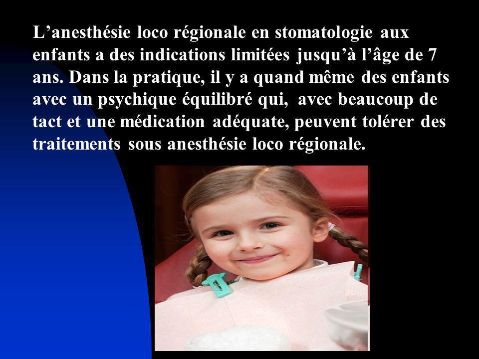Lanesthésie loco régionale en stomatologie aux enfants a des indications limitées jusquà lâge de 7 ans. Dans la pratique, il y a quand même des enfant