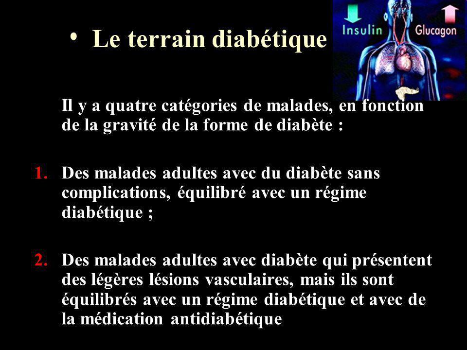 Le terrain diabétique Il y a quatre catégories de malades, en fonction de la gravité de la forme de diabète : 1. Des malades adultes avec du diabète s