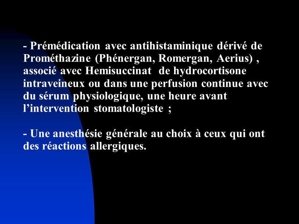- Prémédication avec antihistaminique dérivé de Prométhazine (Phénergan, Romergan, Aerius), associé avec Hemisuccinat de hydrocortisone intraveineux o
