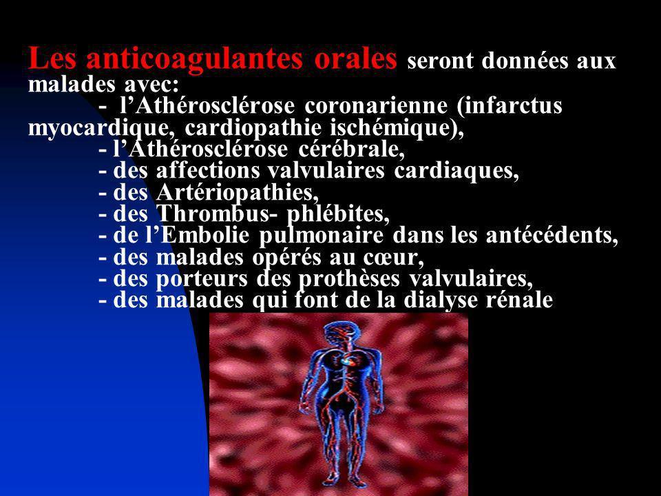 Les anticoagulantes orales seront données aux malades avec: - lAthérosclérose coronarienne (infarctus myocardique, cardiopathie ischémique), - lAthéro