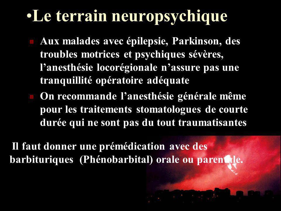 Le terrain neuropsychique Aux malades avec épilepsie, Parkinson, des troubles motrices et psychiques sévères, lanesthésie locorégionale nassure pas un