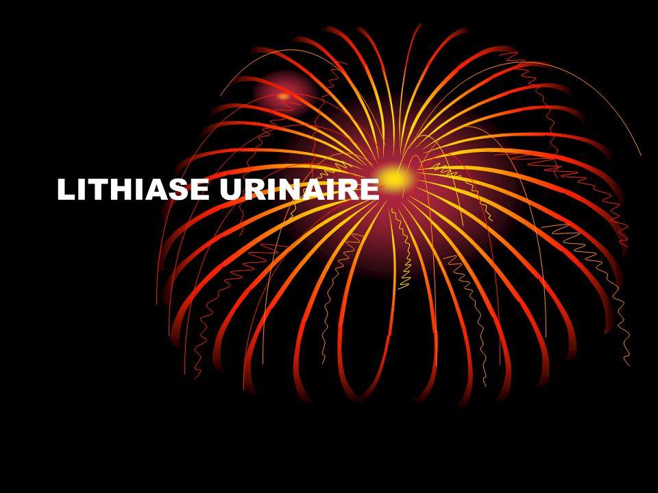 DEFINITION La lithiase urinaire est une maladie qui consiste en la formation de calculs dans la voie urinaire.