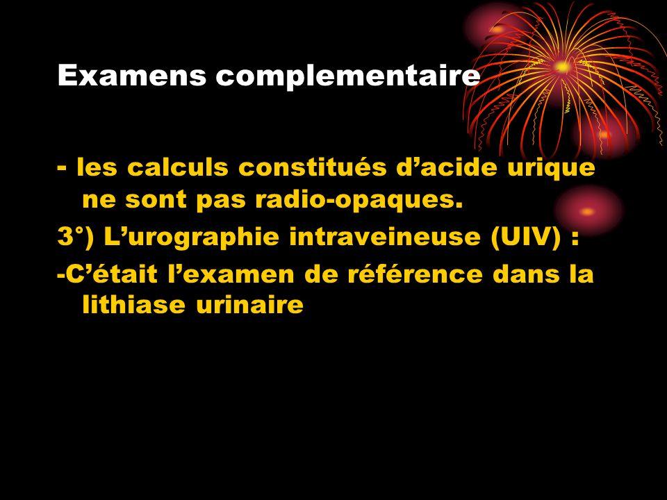 Examens complementaire - les calculs constitués dacide urique ne sont pas radio-opaques.