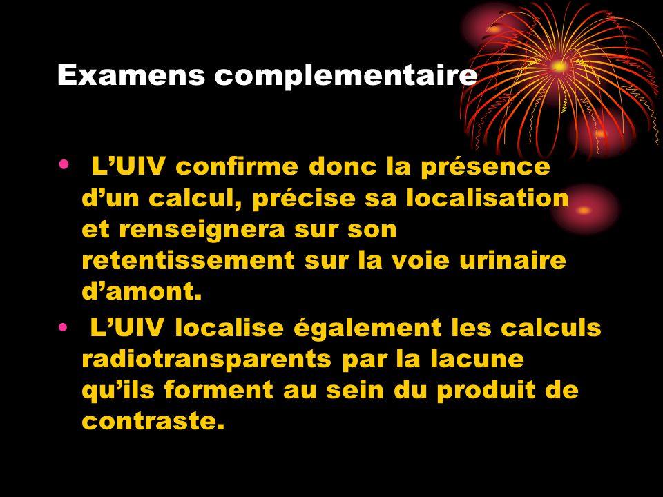 Examens complementaire LUIV confirme donc la présence dun calcul, précise sa localisation et renseignera sur son retentissement sur la voie urinaire damont.