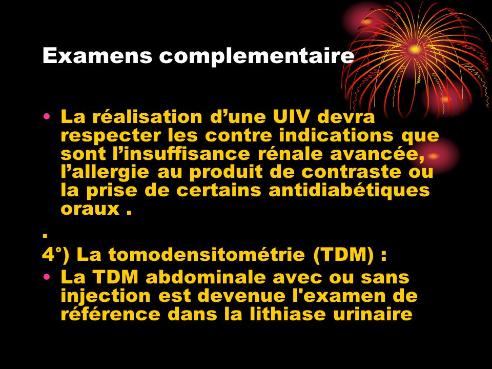 Examens complementaire La réalisation dune UIV devra respecter les contre indications que sont linsuffisance rénale avancée, lallergie au produit de contraste ou la prise de certains antidiabétiques oraux..
