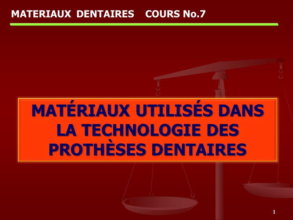 11 MATÉRIAUX UTILISÉS DANS LA TECHNOLOGIE DES PROTHÈSES DENTAIRES MATERIAUX DENTAIRES COURS No.7