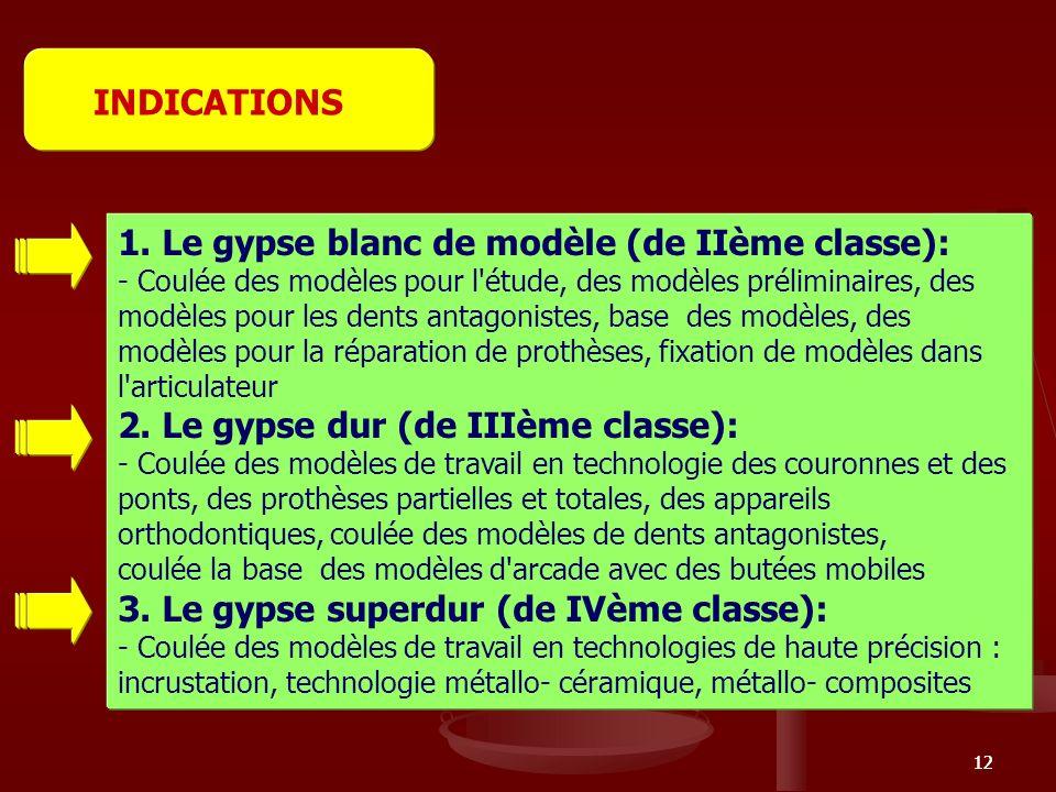 12 1. Le gypse blanc de modèle (de IIème classe): - Coulée des modèles pour l'étude, des modèles préliminaires, des modèles pour les dents antagoniste