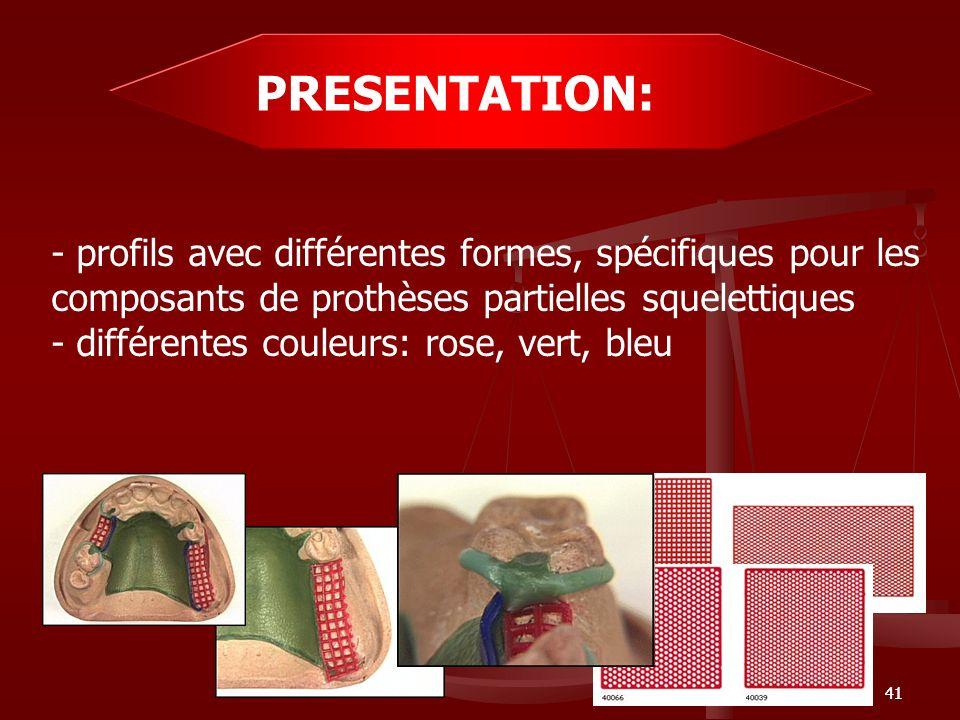 41 PRESENTATION: - profils avec différentes formes, spécifiques pour les composants de prothèses partielles squelettiques - différentes couleurs: rose