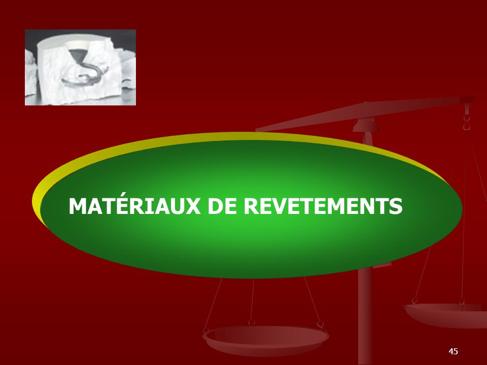 45 MATÉRIAUX DE REVETEMENTS
