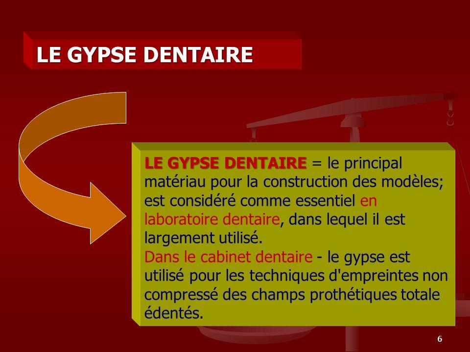 66 LE GYPSE DENTAIRE LE GYPSE DENTAIRE = le principal matériau pour la construction des modèles; est considéré comme essentiel en laboratoire dentaire