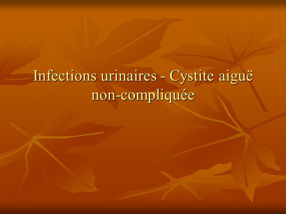 Cystite aiguë Cystite aiguë Les infections urinaires non compliquées (chez une femme adulte non enceinte et en bonne santé) sont très fréquentes.