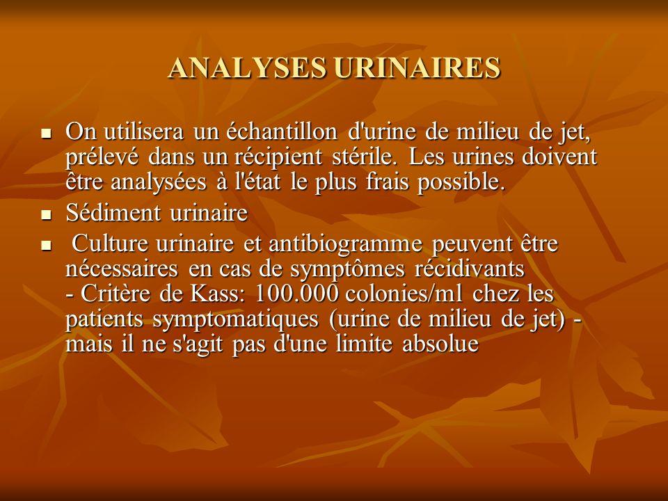 ANALYSES URINAIRES On utilisera un échantillon d'urine de milieu de jet, prélevé dans un récipient stérile. Les urines doivent être analysées à l'état