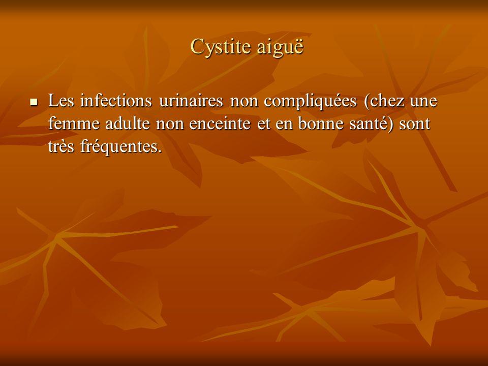 Cystite aiguë Cystite aiguë Les infections urinaires non compliquées (chez une femme adulte non enceinte et en bonne santé) sont très fréquentes. Les