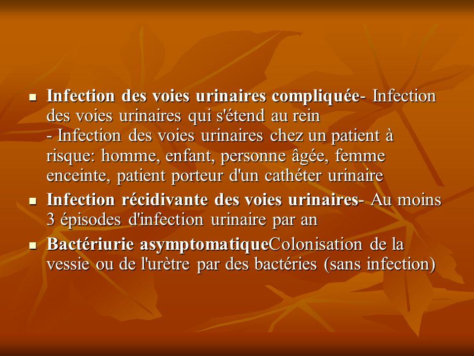 Infection des voies urinaires compliquée- Infection des voies urinaires qui s'étend au rein - Infection des voies urinaires chez un patient à risque:
