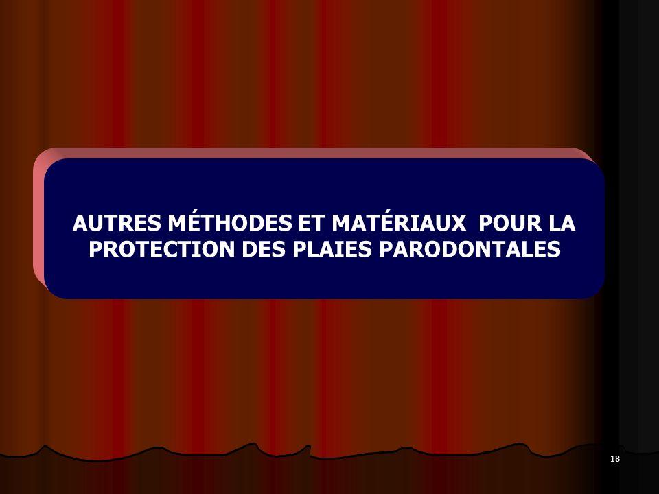 18 AUTRES MÉTHODES ET MATÉRIAUX POUR LA PROTECTION DES PLAIES PARODONTALES