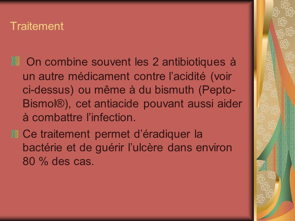 Traitement On combine souvent les 2 antibiotiques à un autre médicament contre lacidité (voir ci-dessus) ou même à du bismuth (Pepto- Bismol®), cet an