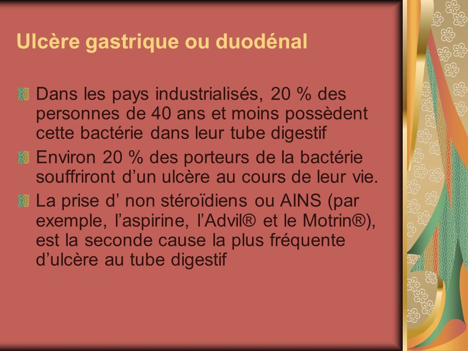 Ulcère gastrique ou duodénal Dans les pays industrialisés, 20 % des personnes de 40 ans et moins possèdent cette bactérie dans leur tube digestif Envi