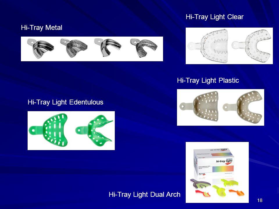 18 Hi-Tray Metal Hi-Tray Light Plastic Hi-Tray Light Dual Arch Hi-Tray Light Edentulous Hi-Tray Light Clear