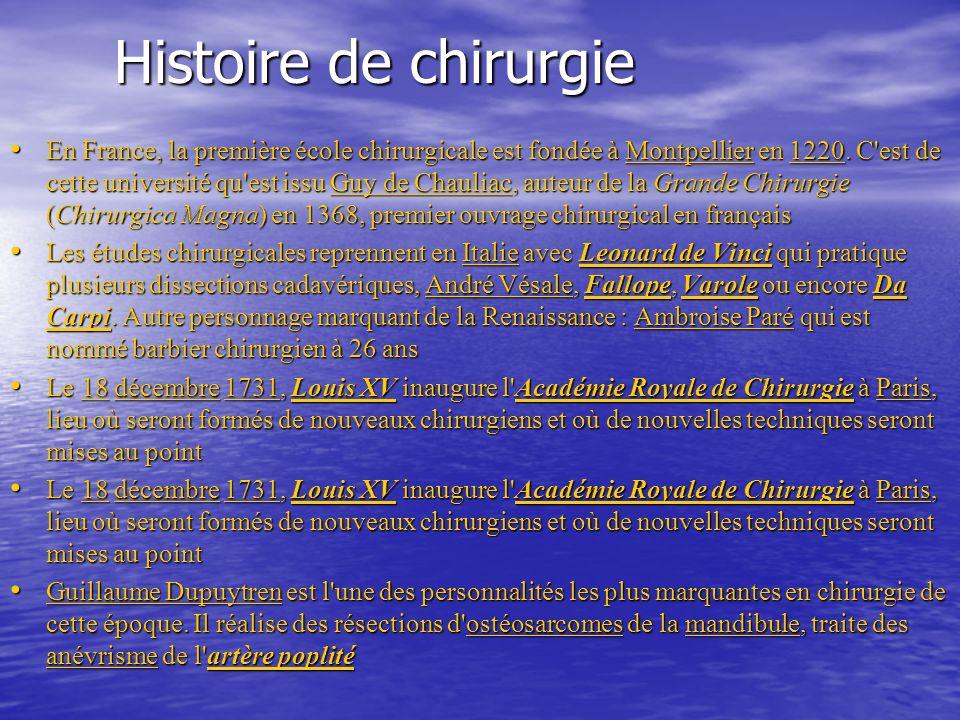 Histoire de chirurgie En France, la première école chirurgicale est fondée à Montpellier en 1220.